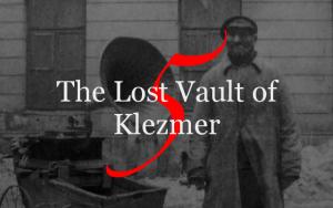 The Lost Vault of Klezmer